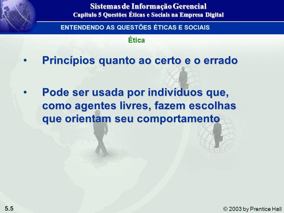 5.5 © 2003 by Prentice Hall Princípios quanto ao certo e o erradoPrincípios quanto ao certo e o errado Pode ser usada por indivíduos que, como agentes
