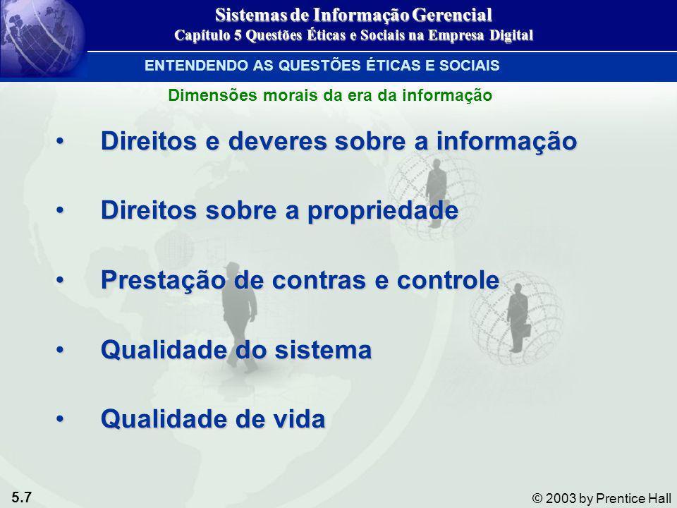 5.7 © 2003 by Prentice Hall Direitos e deveres sobre a informaçãoDireitos e deveres sobre a informação Direitos sobre a propriedadeDireitos sobre a pr
