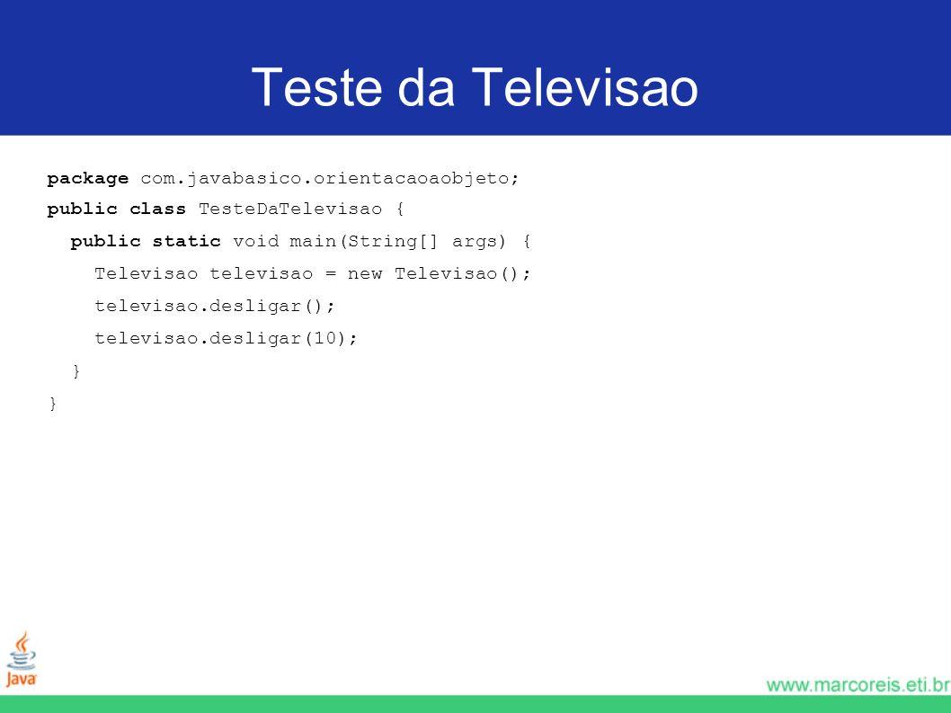 Teste da Televisao package com.javabasico.orientacaoaobjeto; public class TesteDaTelevisao { public static void main(String[] args) { Televisao televi