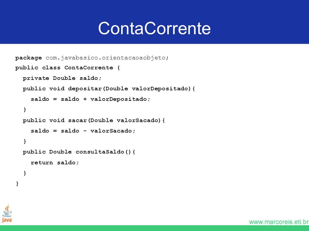 ContaCorrente package com.javabasico.orientacaoaobjeto; public class ContaCorrente { private Double saldo; public void depositar(Double valorDepositad