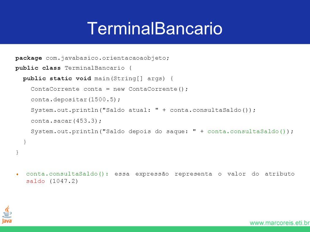 TerminalBancario package com.javabasico.orientacaoaobjeto; public class TerminalBancario { public static void main(String[] args) { ContaCorrente cont