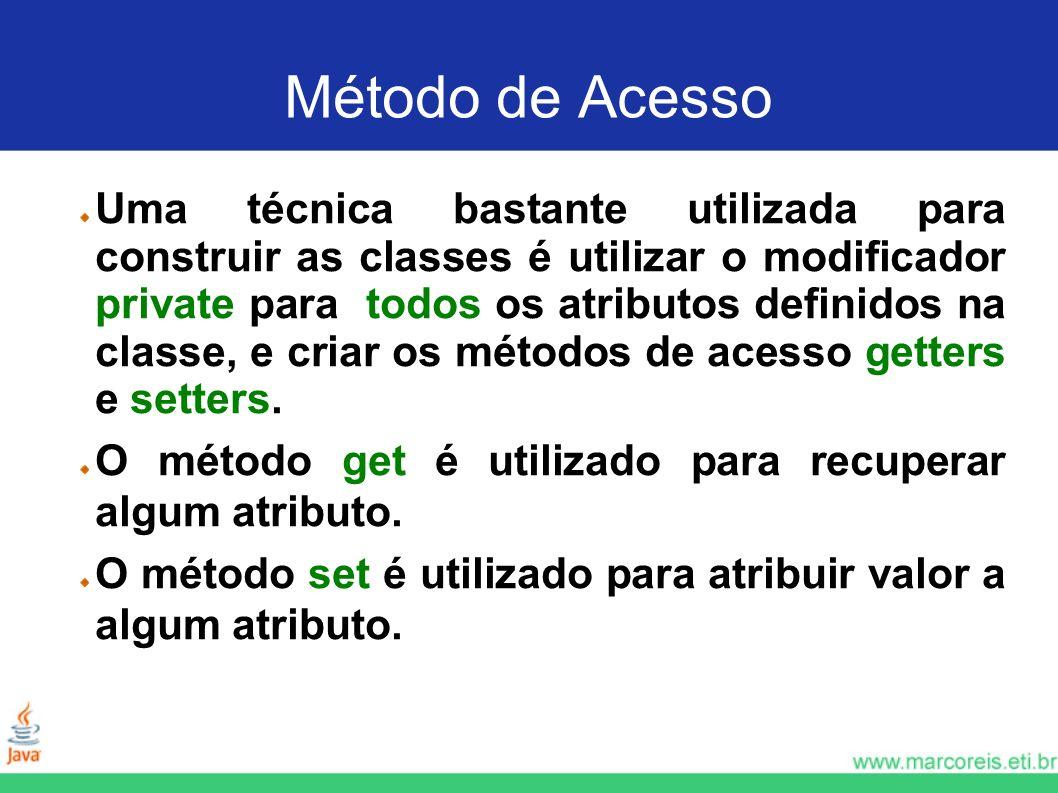 Método de Acesso Uma técnica bastante utilizada para construir as classes é utilizar o modificador private para todos os atributos definidos na classe