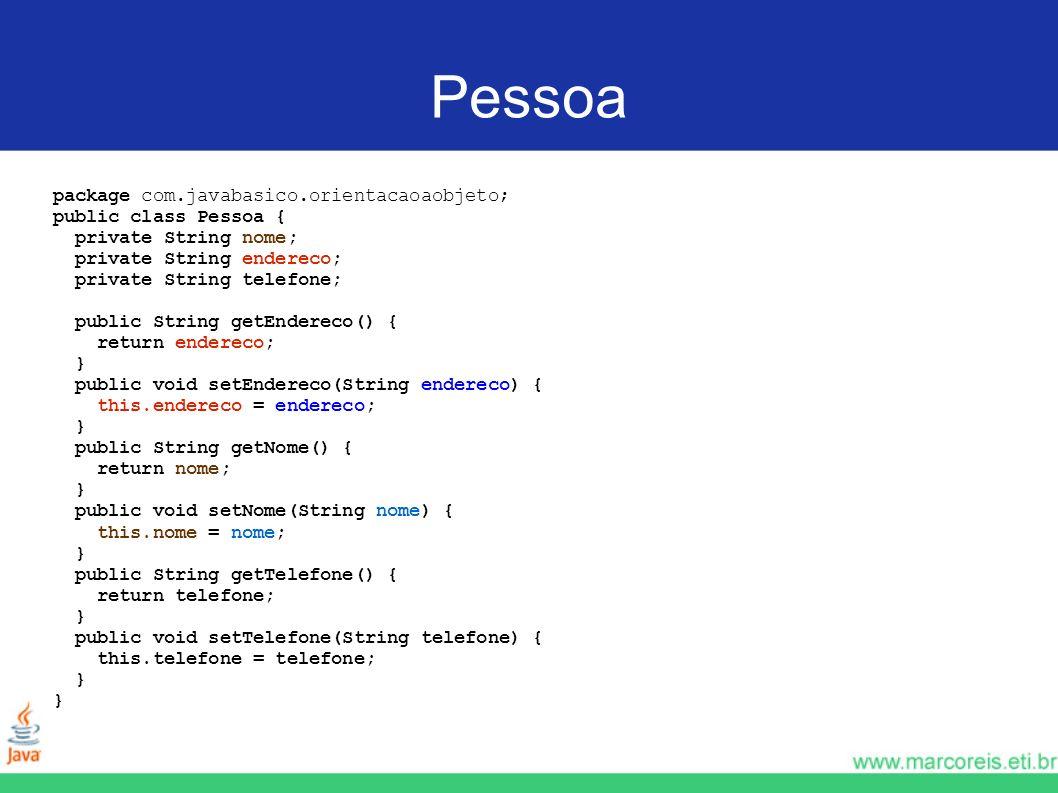 Pessoa package com.javabasico.orientacaoaobjeto; public class Pessoa { private String nome; private String endereco; private String telefone; public S