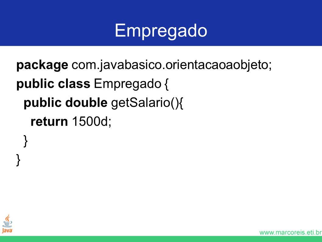 Empregado package com.javabasico.orientacaoaobjeto; public class Empregado { public double getSalario(){ return 1500d; }