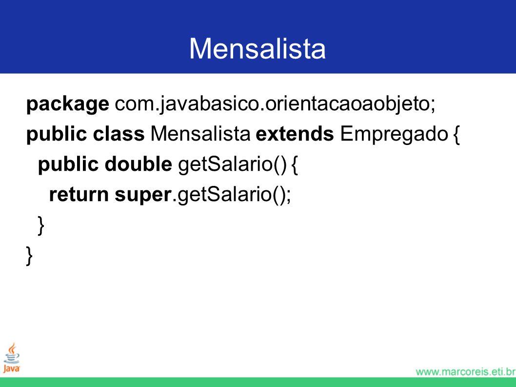 Mensalista package com.javabasico.orientacaoaobjeto; public class Mensalista extends Empregado { public double getSalario() { return super.getSalario(