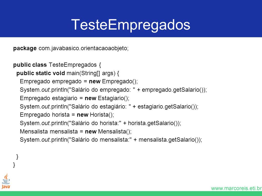 TesteEmpregados package com.javabasico.orientacaoaobjeto; public class TesteEmpregados { public static void main(String[] args) { Empregado empregado