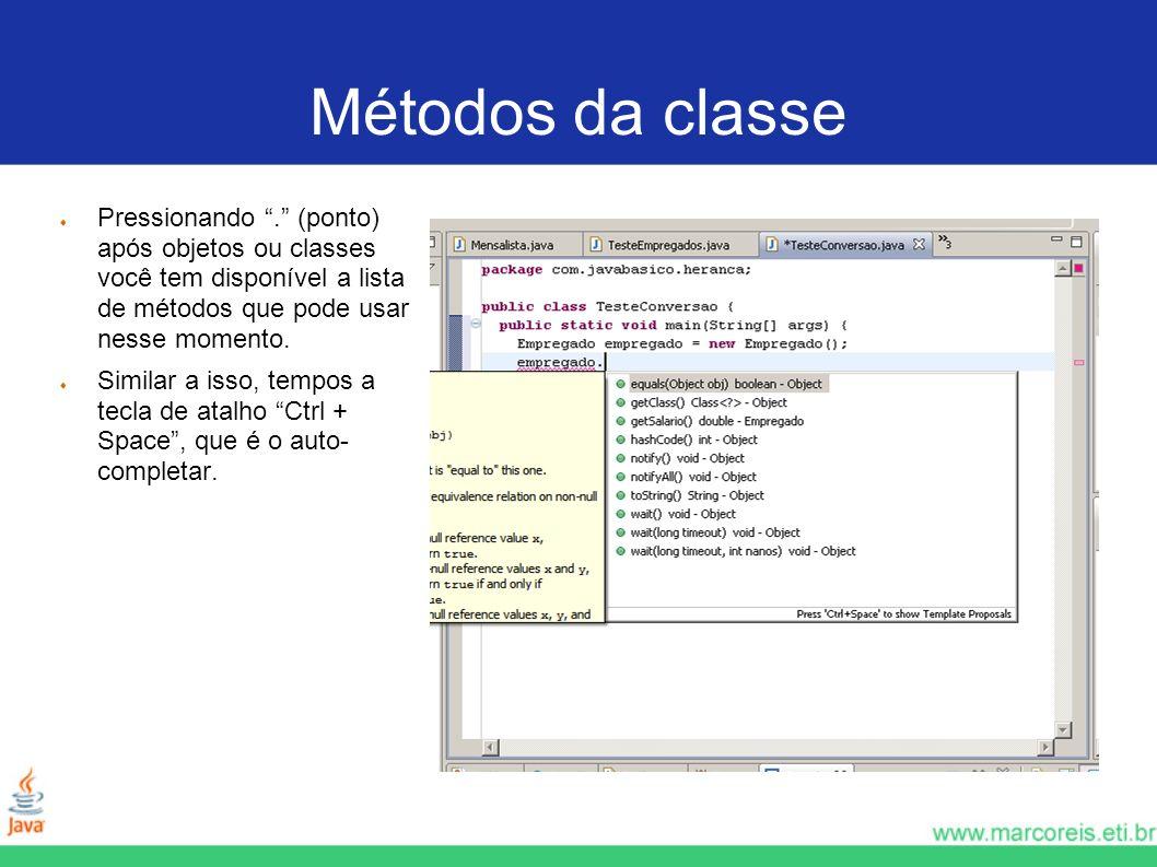Métodos da classe Pressionando. (ponto) após objetos ou classes você tem disponível a lista de métodos que pode usar nesse momento. Similar a isso, te