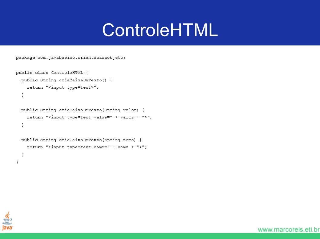 ControleHTML package com.javabasico.orientacaoaobjeto; public class ControleHTML { public String criaCaixaDeTexto() { return