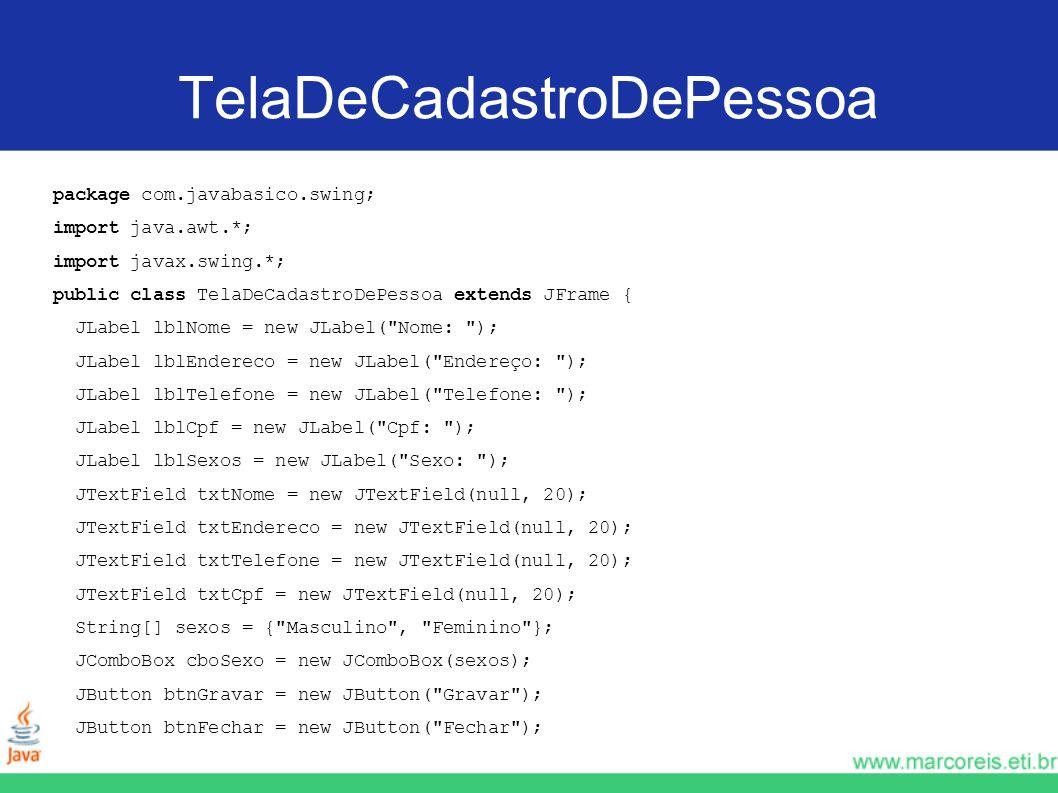 TelaDeCadastroDePessoa package com.javabasico.swing; import java.awt.*; import javax.swing.*; public class TelaDeCadastroDePessoa extends JFrame { JLa