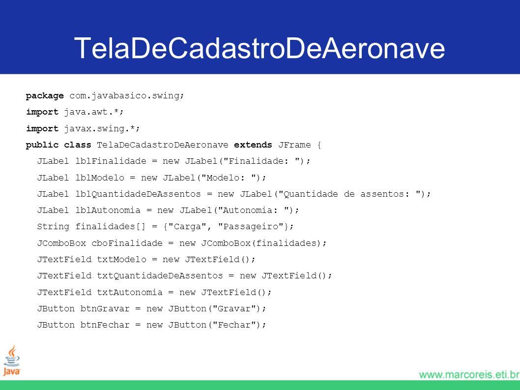TelaDeCadastroDeAeronave package com.javabasico.swing; import java.awt.*; import javax.swing.*; public class TelaDeCadastroDeAeronave extends JFrame {