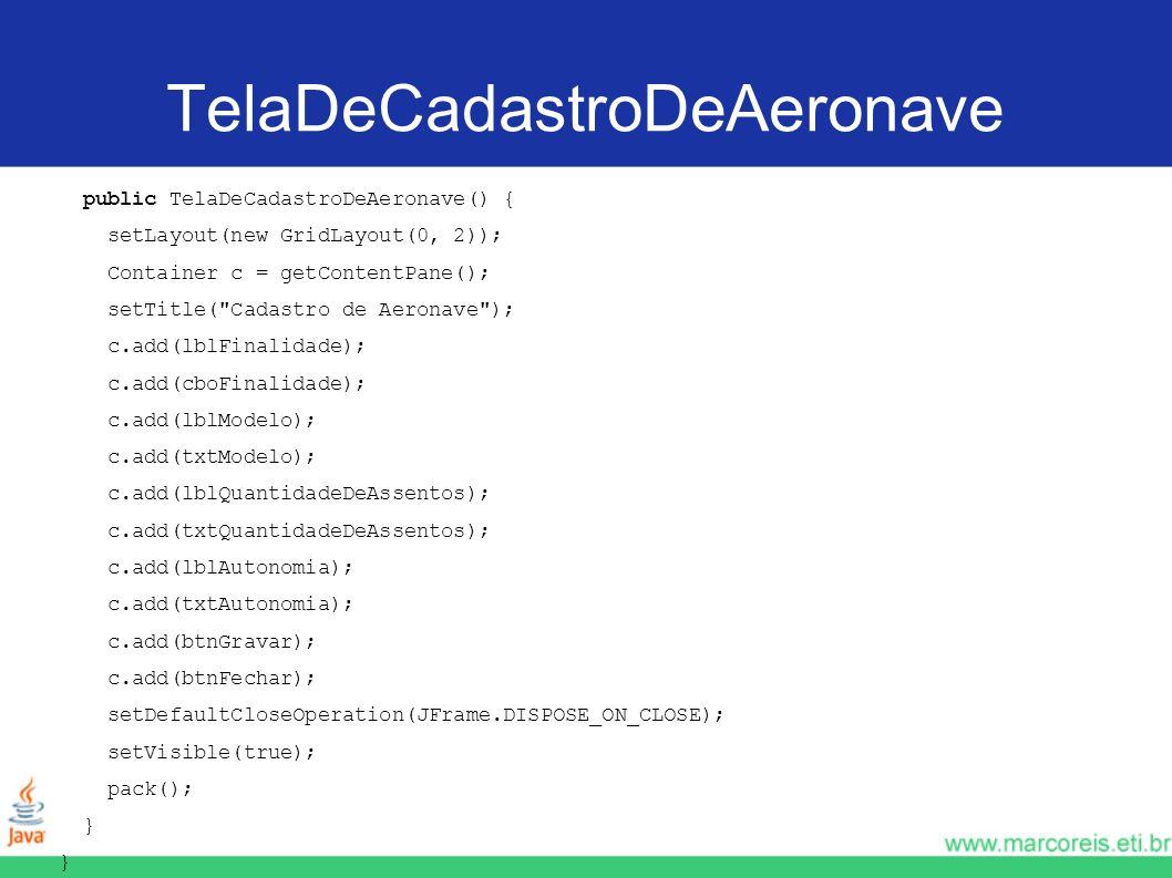 TelaDeCadastroDeAeronave public TelaDeCadastroDeAeronave() { setLayout(new GridLayout(0, 2)); Container c = getContentPane(); setTitle(