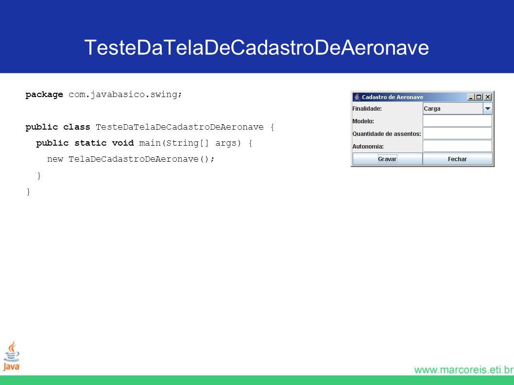 TesteDaTelaDeCadastroDeAeronave package com.javabasico.swing; public class TesteDaTelaDeCadastroDeAeronave { public static void main(String[] args) {