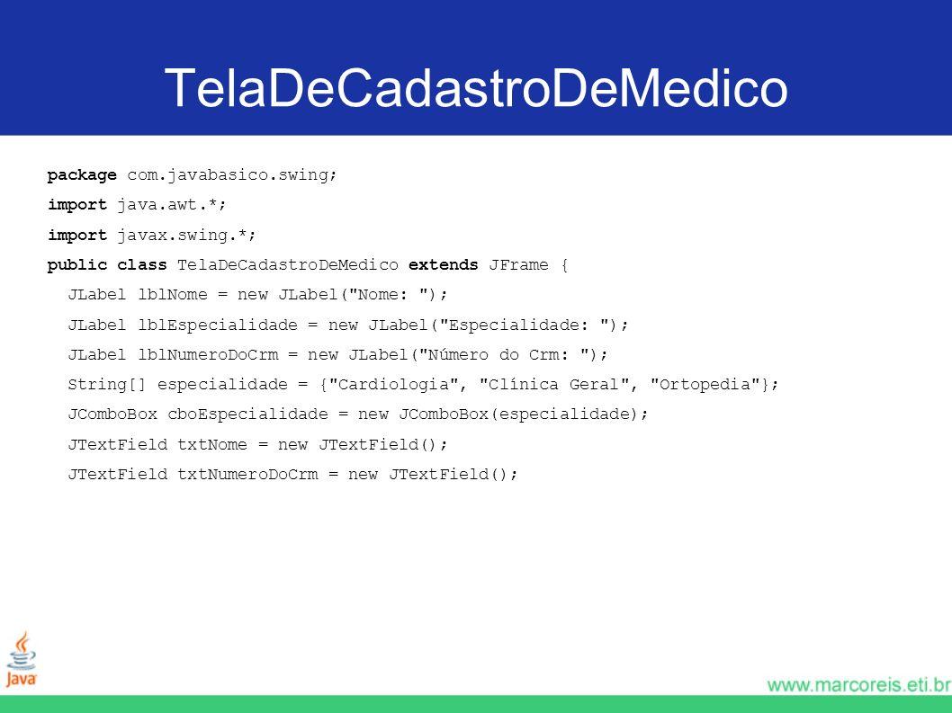 TelaDeCadastroDeMedico package com.javabasico.swing; import java.awt.*; import javax.swing.*; public class TelaDeCadastroDeMedico extends JFrame { JLa