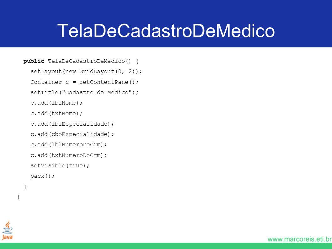TelaDeCadastroDeMedico public TelaDeCadastroDeMedico() { setLayout(new GridLayout(0, 2)); Container c = getContentPane(); setTitle(