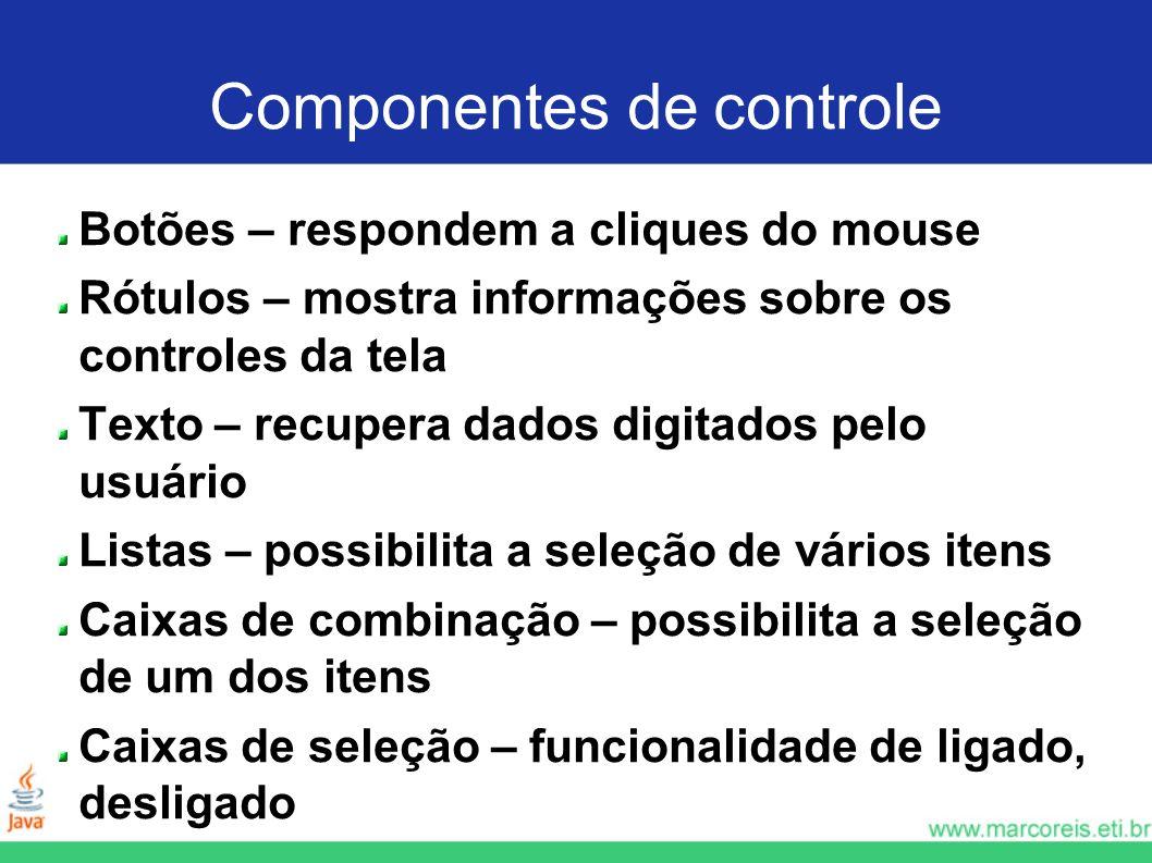 Componentes de controle Botões – respondem a cliques do mouse Rótulos – mostra informações sobre os controles da tela Texto – recupera dados digitados