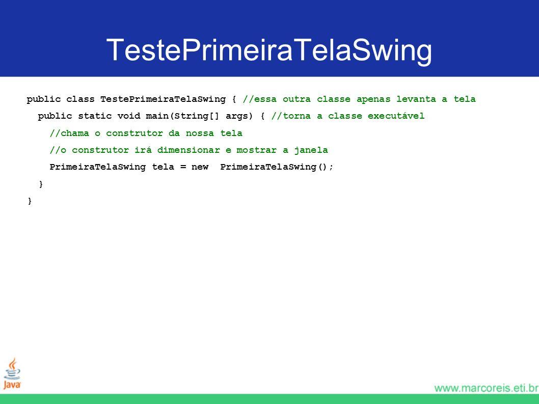 TestePrimeiraTelaSwing public class TestePrimeiraTelaSwing { //essa outra classe apenas levanta a tela public static void main(String[] args) { //torn