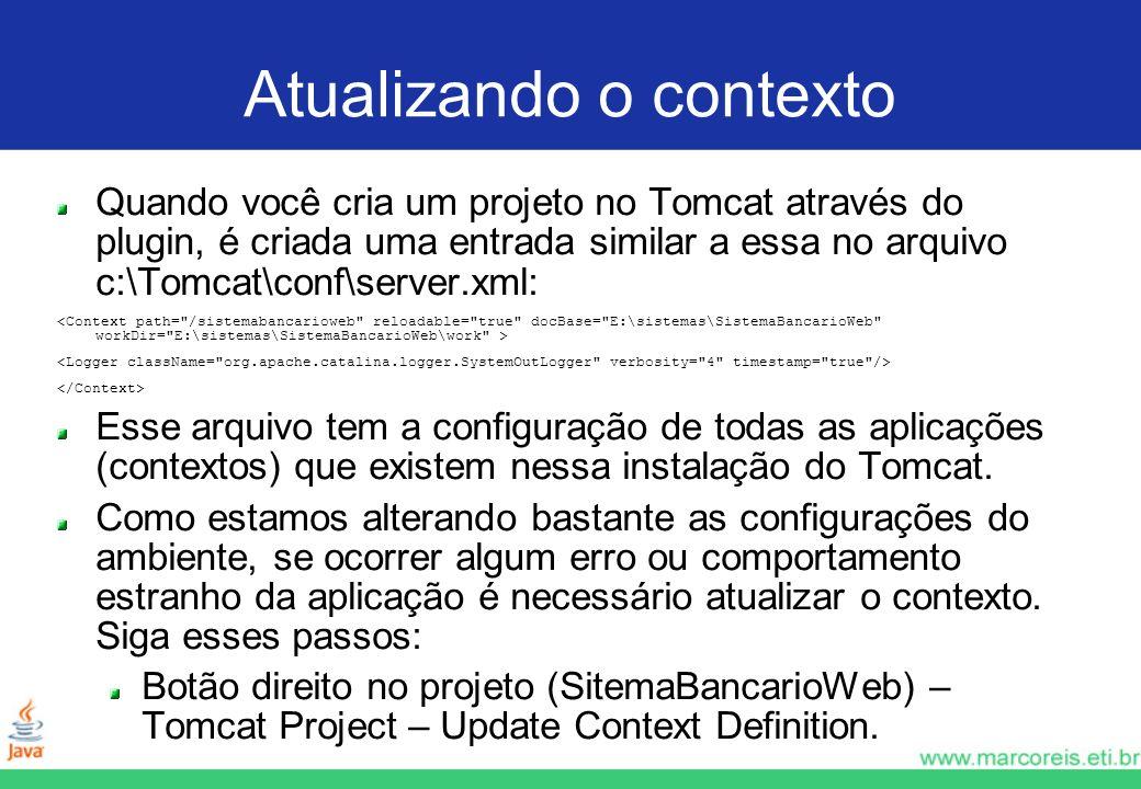 Atualizando o contexto Quando você cria um projeto no Tomcat através do plugin, é criada uma entrada similar a essa no arquivo c:\Tomcat\conf\server.x