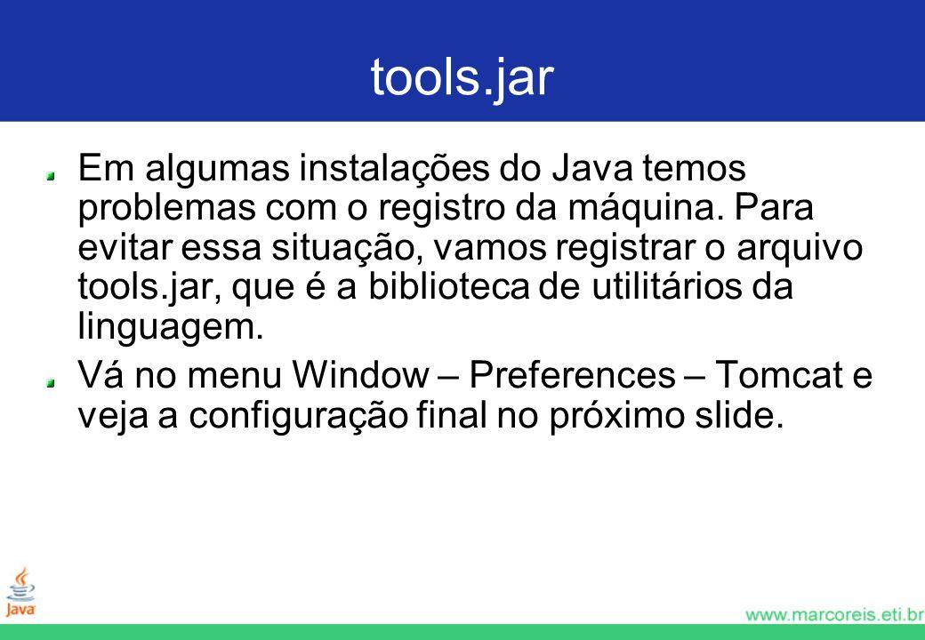 tools.jar Em algumas instalações do Java temos problemas com o registro da máquina. Para evitar essa situação, vamos registrar o arquivo tools.jar, qu