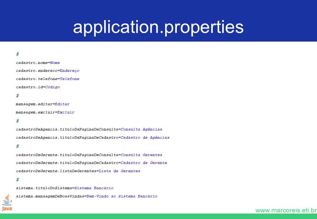 application.properties # cadastro.nome=Nome cadastro.endereco=Endereço cadastro.telefone=Telefone cadastro.id=Código # mensagem.editar=Editar mensagem