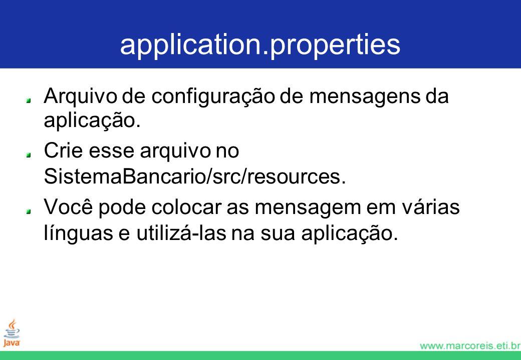 application.properties Arquivo de configuração de mensagens da aplicação. Crie esse arquivo no SistemaBancario/src/resources. Você pode colocar as men