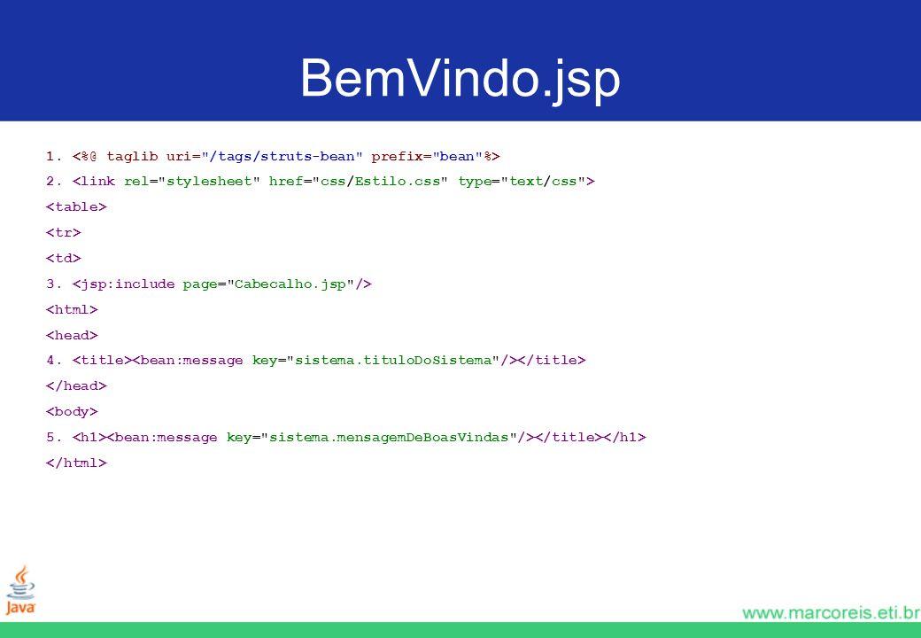 BemVindo.jsp 1. 2. 3. 4. 5.