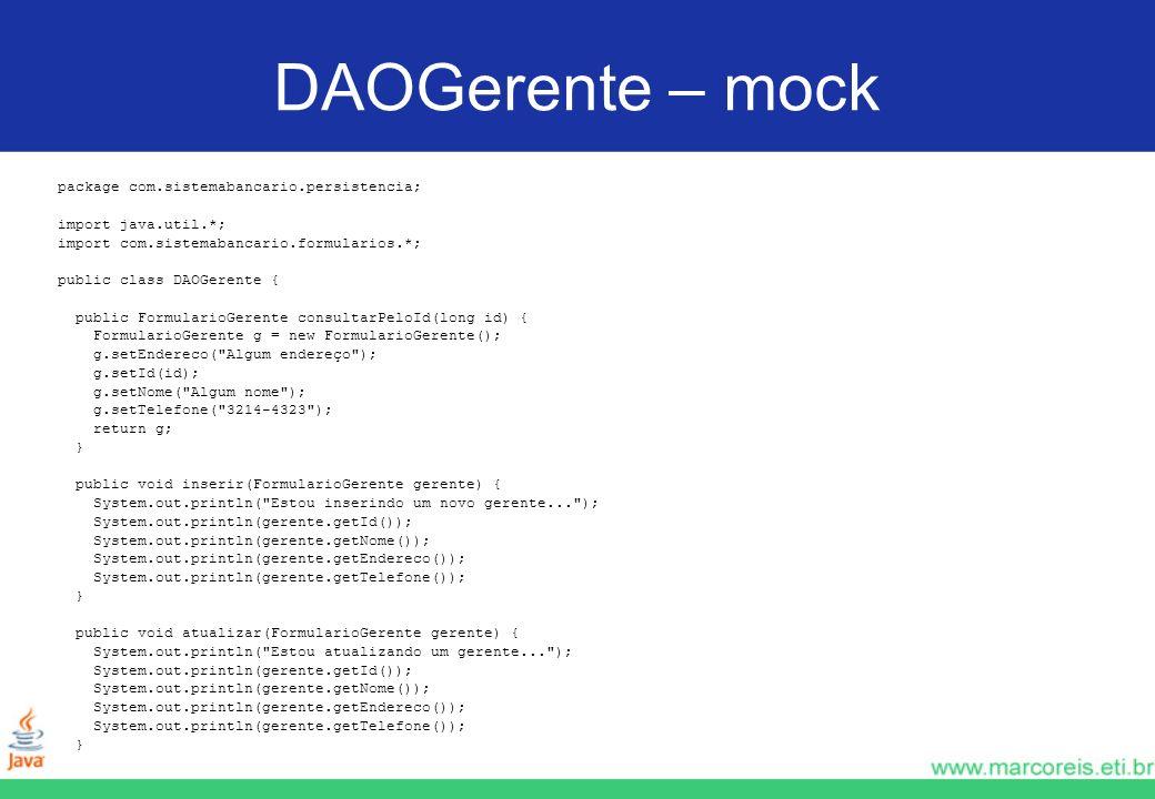 DAOGerente – mock package com.sistemabancario.persistencia; import java.util.*; import com.sistemabancario.formularios.*; public class DAOGerente { pu