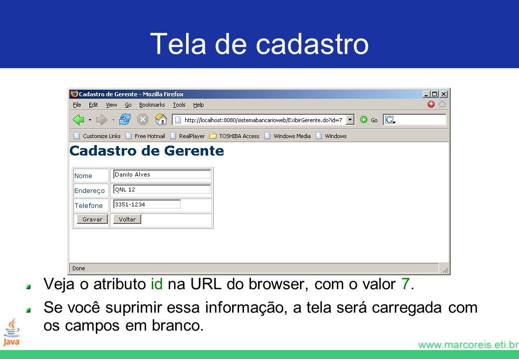 Tela de cadastro Veja o atributo id na URL do browser, com o valor 7. Se você suprimir essa informação, a tela será carregada com os campos em branco.