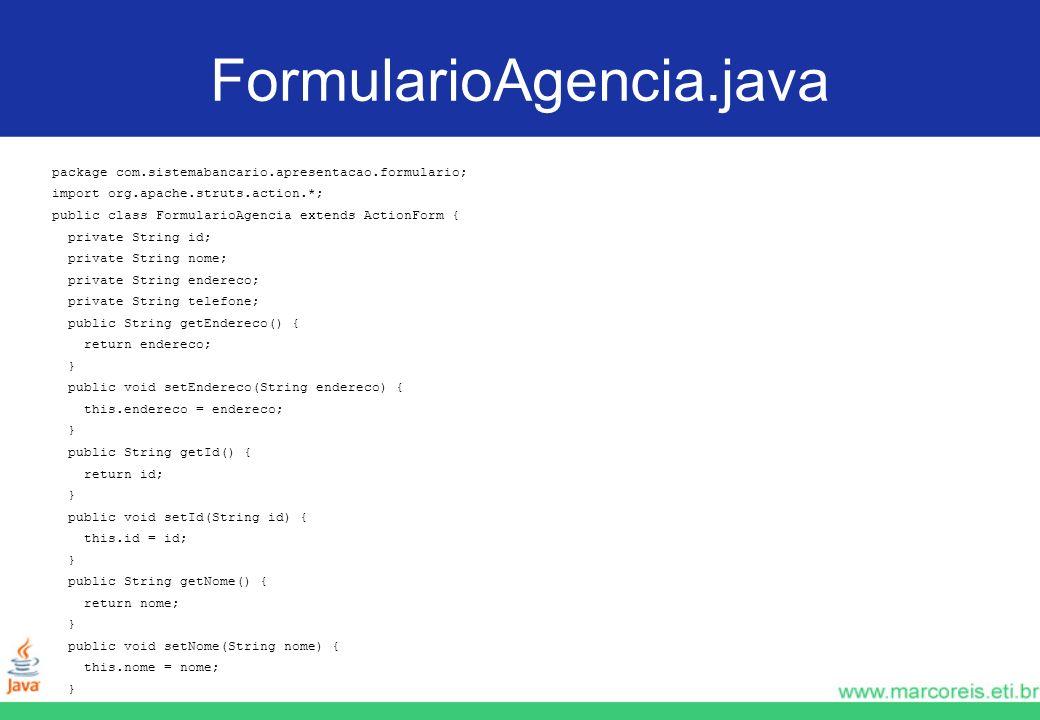 FormularioAgencia.java package com.sistemabancario.apresentacao.formulario; import org.apache.struts.action.*; public class FormularioAgencia extends