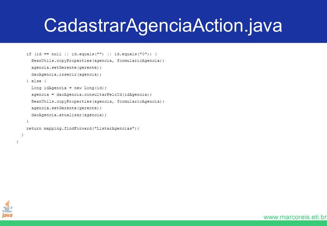 CadastrarAgenciaAction.java if (id == null || id.equals(