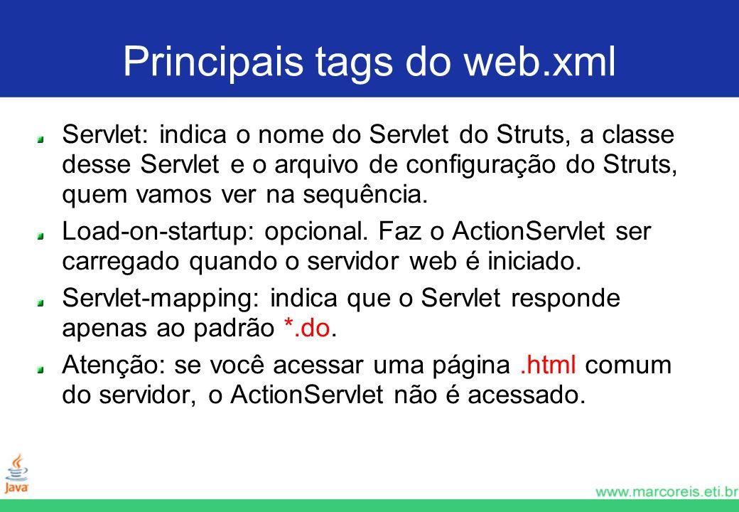 Principais tags do web.xml Servlet: indica o nome do Servlet do Struts, a classe desse Servlet e o arquivo de configuração do Struts, quem vamos ver n