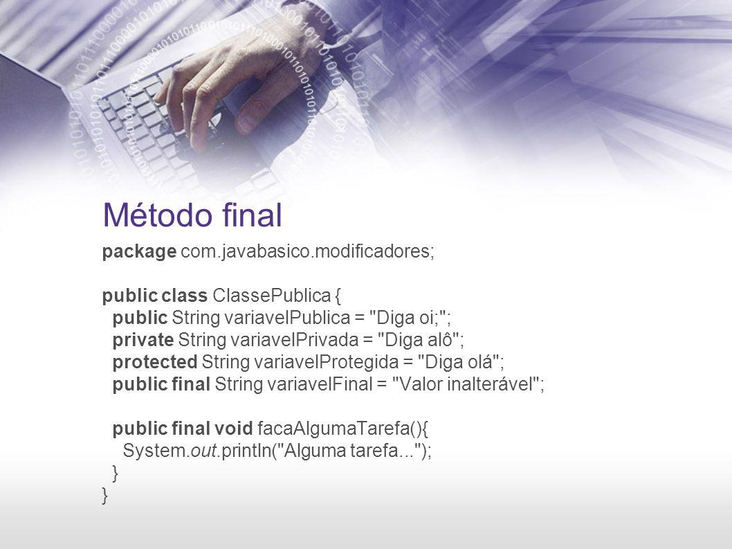 Método final package com.javabasico.modificadores; public class ClassePublica { public String variavelPublica =