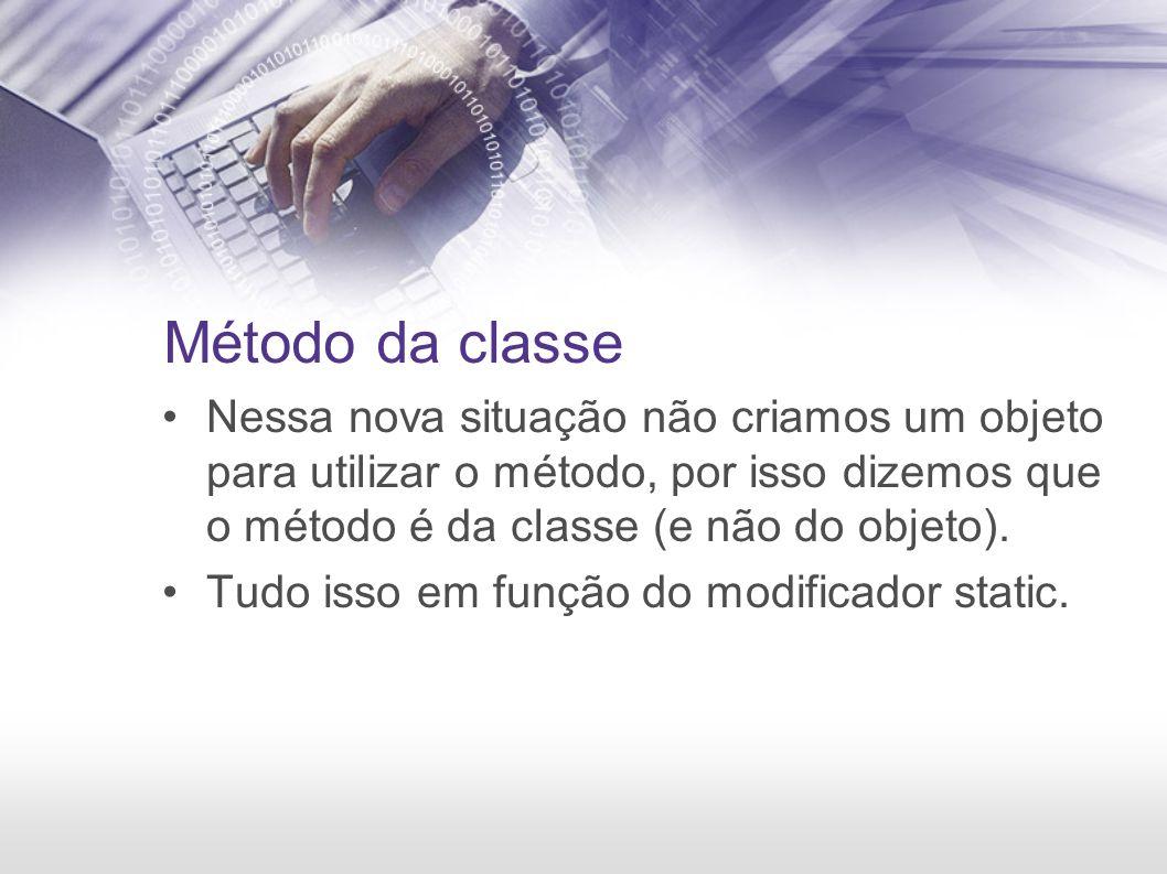 Método da classe Nessa nova situação não criamos um objeto para utilizar o método, por isso dizemos que o método é da classe (e não do objeto). Tudo i