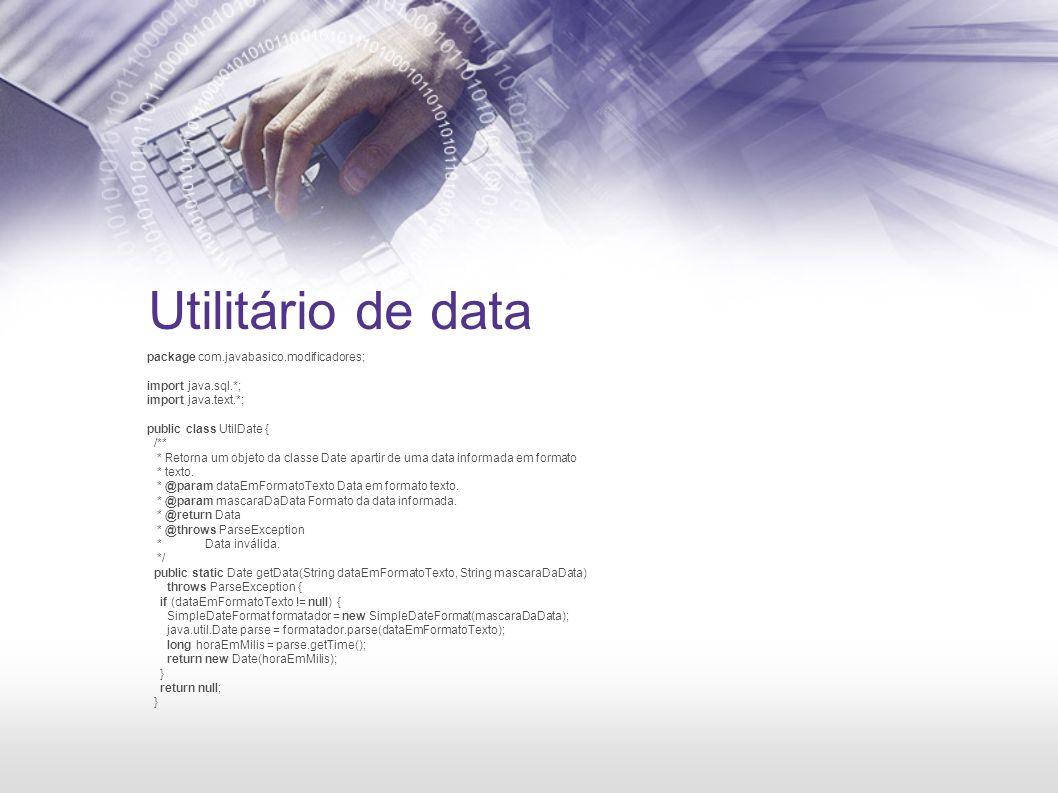 Utilitário de data package com.javabasico.modificadores; import java.sql.*; import java.text.*; public class UtilDate { /** * Retorna um objeto da cla