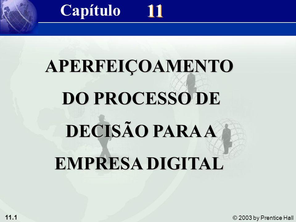 11.1 © 2003 by Prentice Hall 11 APERFEIÇOAMENTO DO PROCESSO DE DO PROCESSO DE DECISÃO PARA A DECISÃO PARA A EMPRESA DIGITAL Capítulo