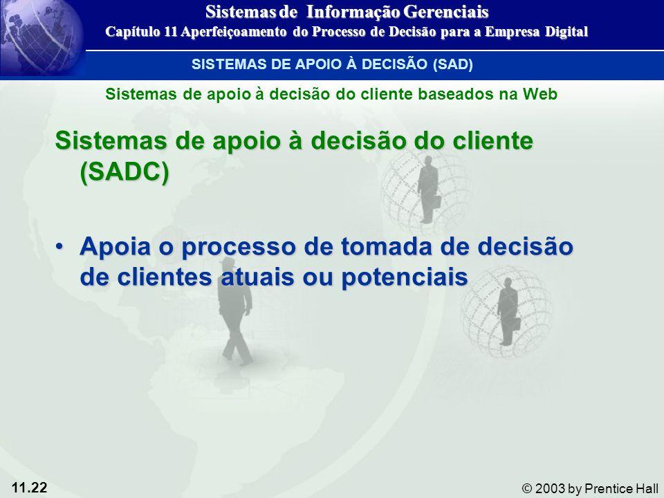 11.22 © 2003 by Prentice Hall Sistemas de apoio à decisão do cliente (SADC) Apoia o processo de tomada de decisão de clientes atuais ou potenciaisApoi