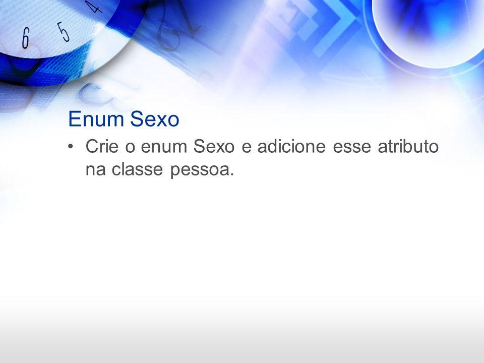 Enum Sexo Crie o enum Sexo e adicione esse atributo na classe pessoa.