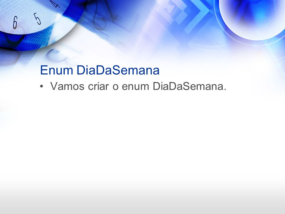 Enum DiaDaSemana Vamos criar o enum DiaDaSemana.