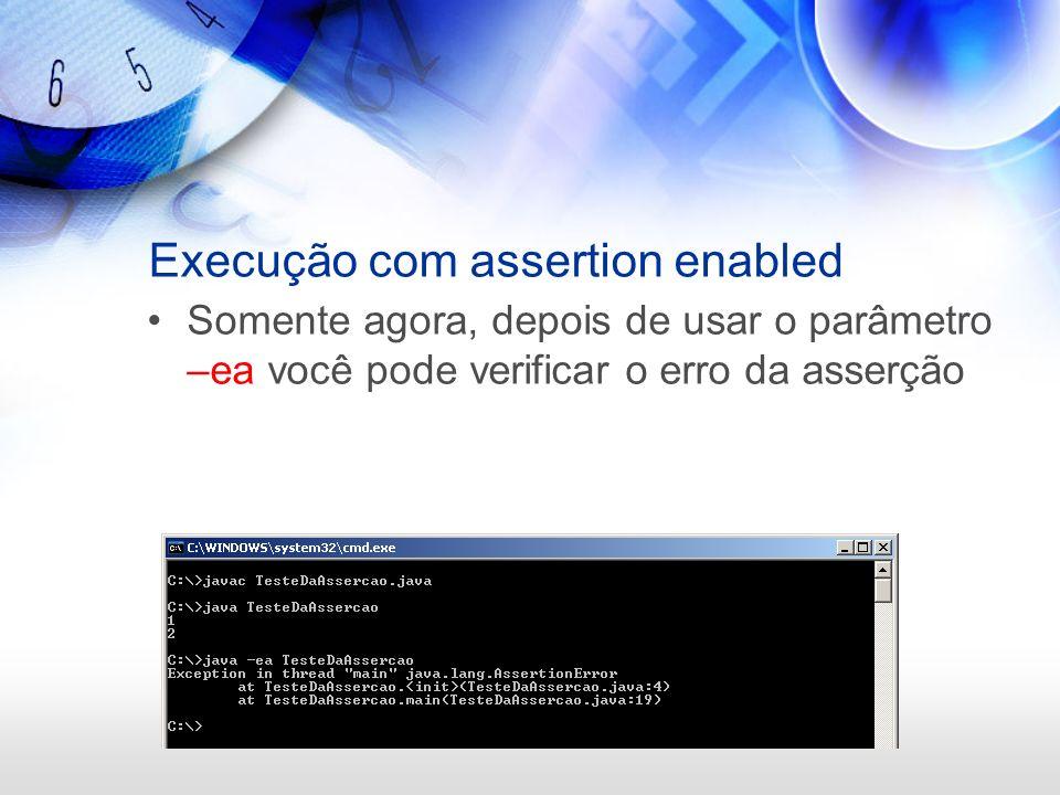 Execução com assertion enabled Somente agora, depois de usar o parâmetro –ea você pode verificar o erro da asserção