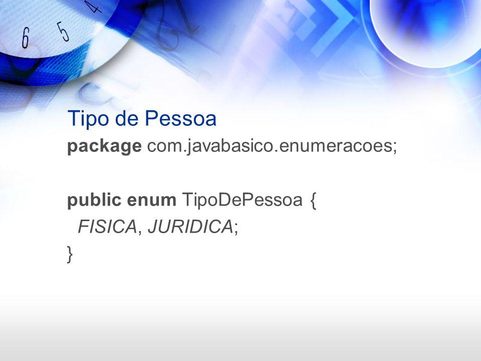 Tipo de Pessoa package com.javabasico.enumeracoes; public enum TipoDePessoa { FISICA, JURIDICA; }