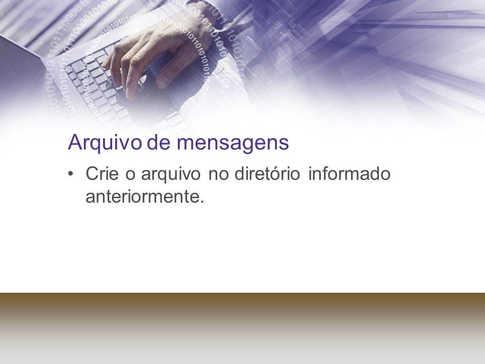 Arquivo de mensagens Crie o arquivo no diretório informado anteriormente.