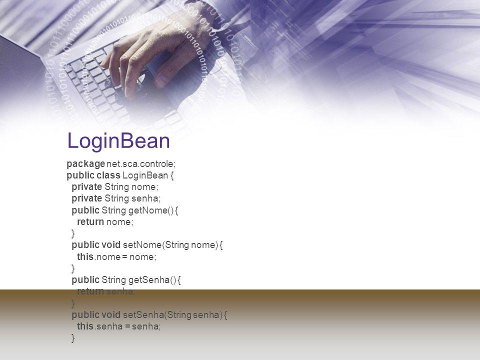 LoginBean package net.sca.controle; public class LoginBean { private String nome; private String senha; public String getNome() { return nome; } publi