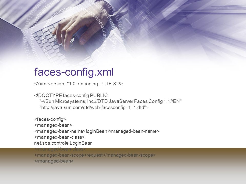 faces-config.xml <!DOCTYPE faces-config PUBLIC