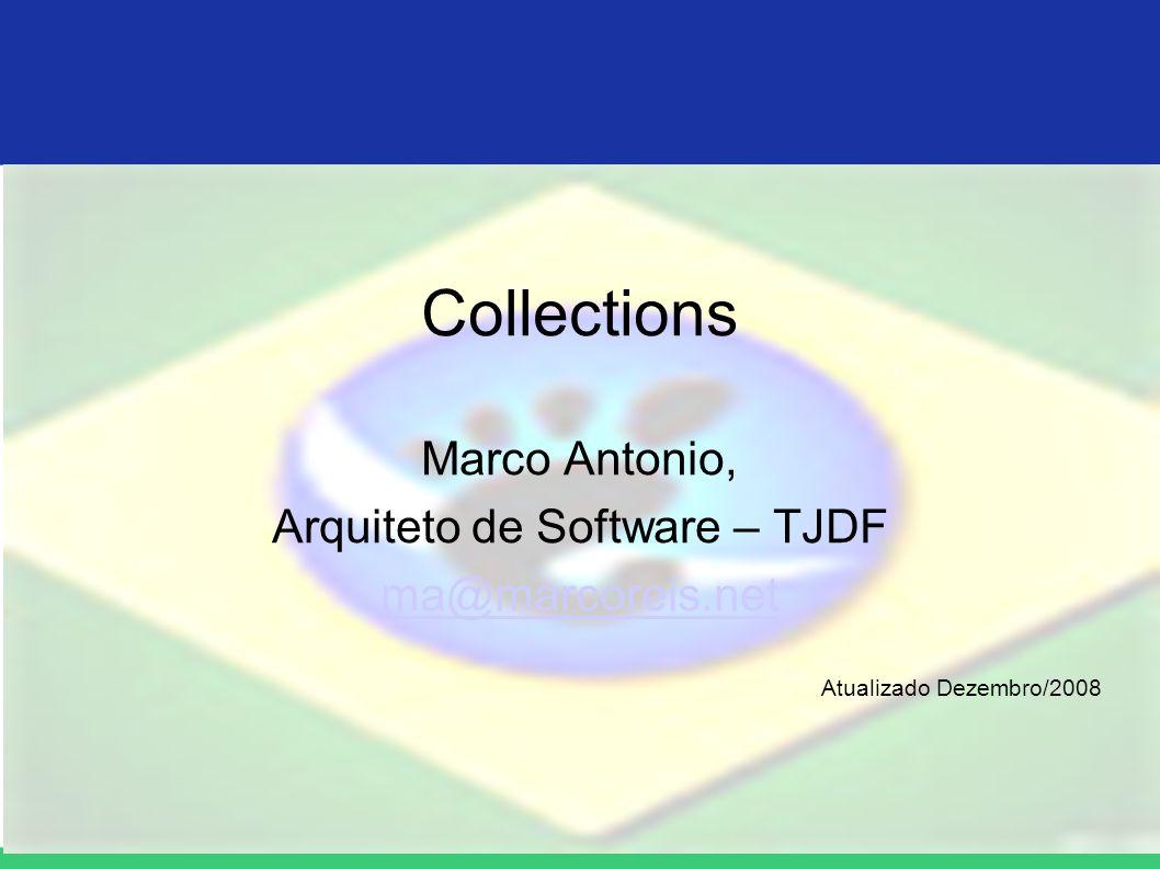 Collections Marco Antonio, Arquiteto de Software – TJDF ma@marcoreis.net Atualizado Dezembro/2008