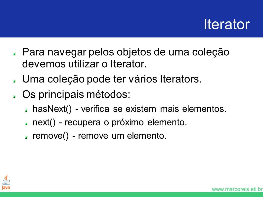 Iterator Para navegar pelos objetos de uma coleção devemos utilizar o Iterator.