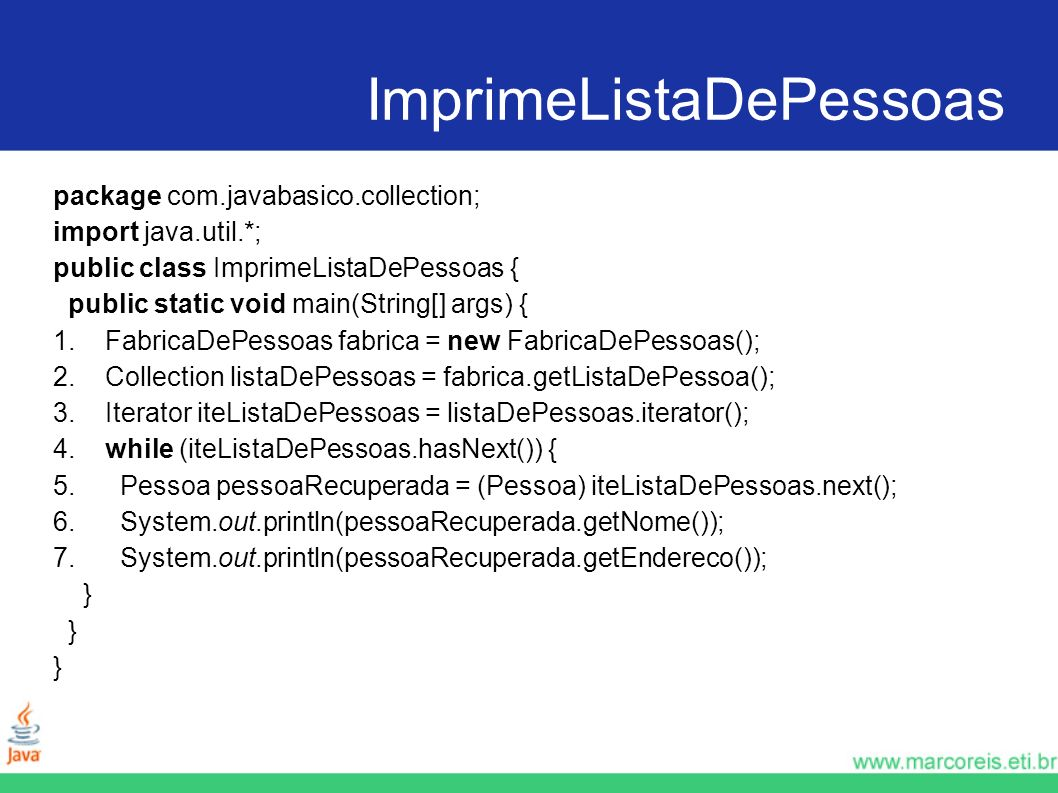 ImprimeListaDePessoas package com.javabasico.collection; import java.util.*; public class ImprimeListaDePessoas { public static void main(String[] args) { 1.