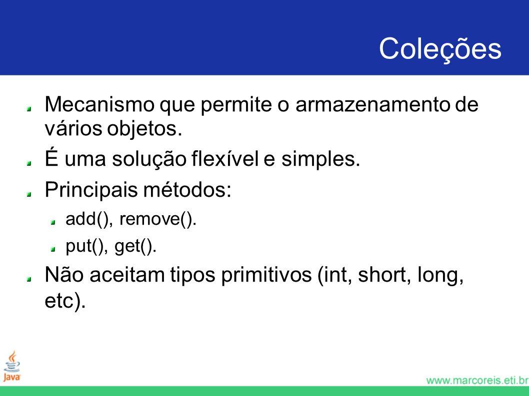 Coleções Mecanismo que permite o armazenamento de vários objetos.