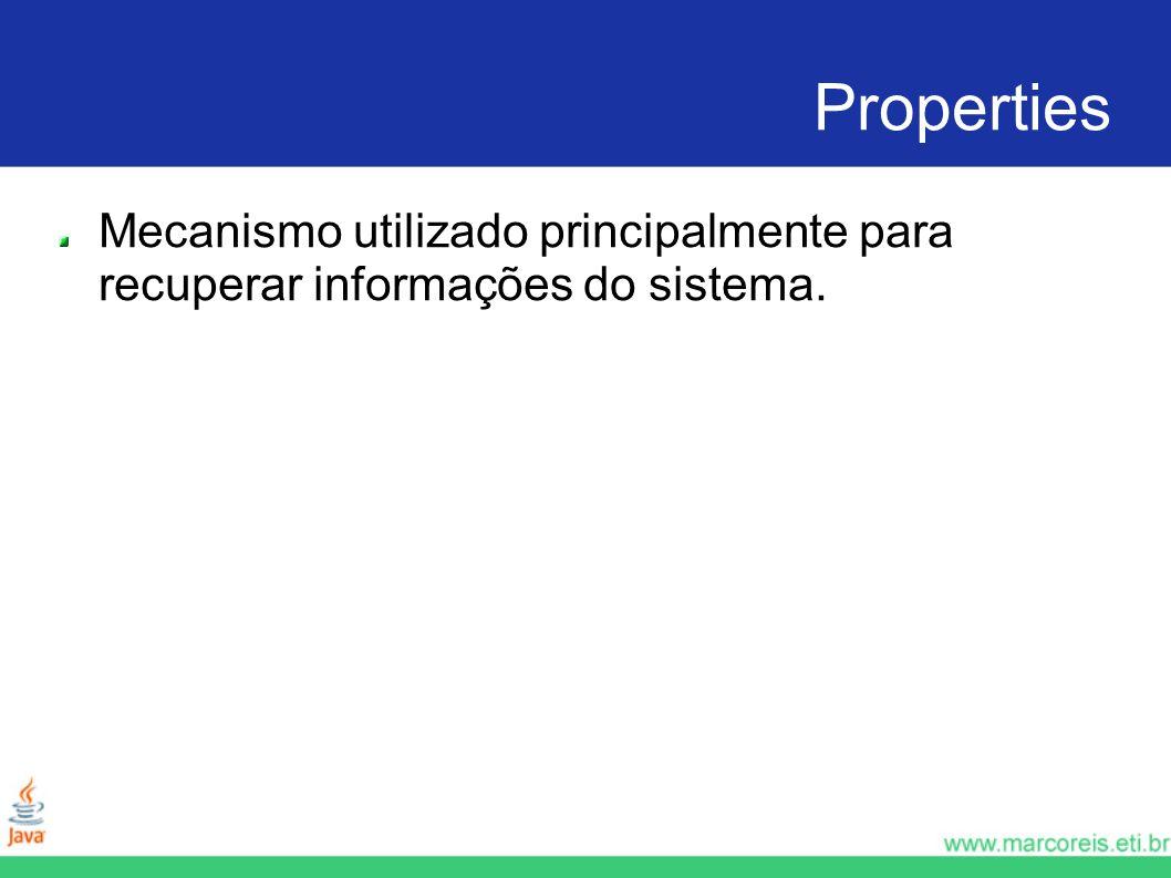 Properties Mecanismo utilizado principalmente para recuperar informações do sistema.