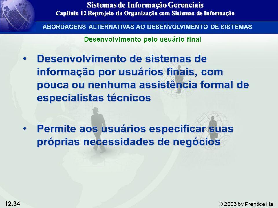 12.34 © 2003 by Prentice Hall Desenvolvimento de sistemas de informação por usuários finais, com pouca ou nenhuma assistência formal de especialistas