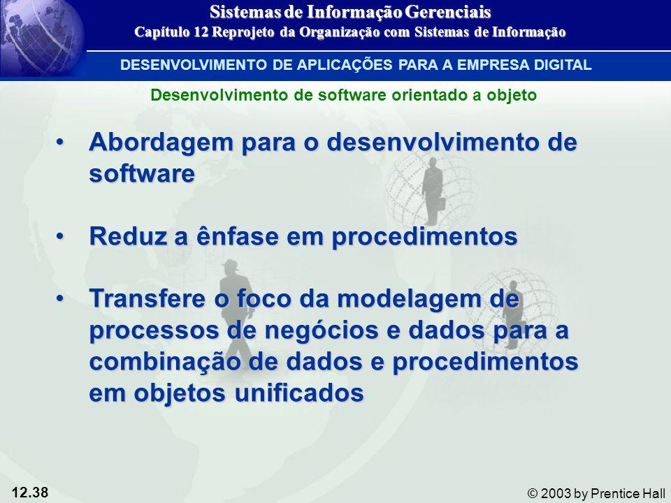12.38 © 2003 by Prentice Hall Abordagem para o desenvolvimento de softwareAbordagem para o desenvolvimento de software Reduz a ênfase em procedimentos