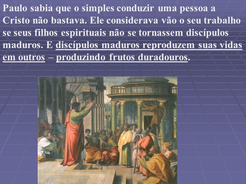 Paulo sabia que o simples conduzir uma pessoa a Cristo não bastava. Ele considerava vão o seu trabalho se seus filhos espirituais não se tornassem dis